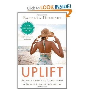 Uplift: Secrets from the Sisterhood of Breast Cancer Survivors [Paperback]