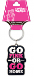 Go Pink or Go Home Keychain - Black